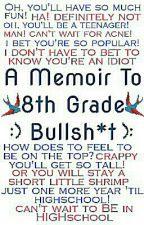 A Memoir To 8th Grade Bullsh*t by EmBoyz