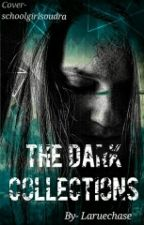 The Dark Collections [#Wattys2016] by Laruechase