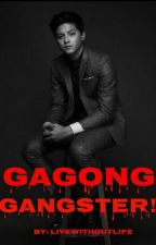 Gagong Gangster! by LiveWithoutLife