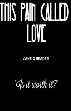 This Pain Called Love [Zane x Reader] Editing by LittleMissTaffy