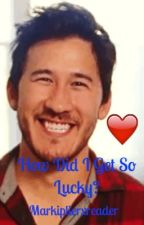 How Did I Get So Lucky?   Markiplierxreader by layners5