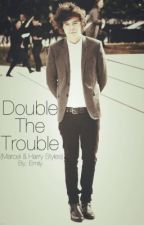 Double The Trouble (Marcel & Harry Styles) by 1d_jayx