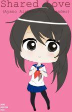 Shared Love (Ayano Aishi x Fem. Reader) by AnimeAddictionIssue