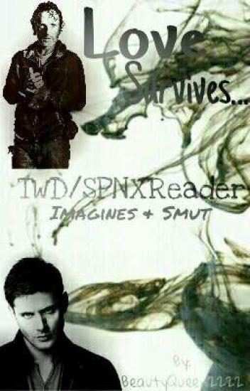 Love Survives (Supernatural X Reader) (Walking DeadxReader) Imagines