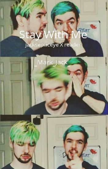 Stay With Me [Jacksepticeye X Reader] Completed