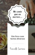 Me conte Que Eu escrevo ... by FrannSantana