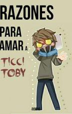 Razones para amar a Ticci-Toby © by nicodihomo