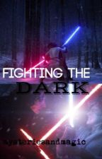 Fighting the Dark-A Reylo Fanfiction [Completed] by mysteriesandmagic