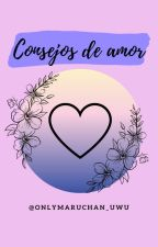 Consejos De Amor 《{PAUSADA}》 by cupidamor2527