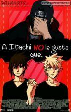 A Itachi No Le Gusta Que... 【NaruSasu】  by Dattebayo-