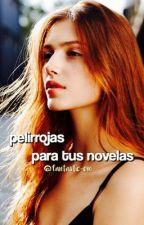 //Pelirrojas para tus novelas// by fantastic-em