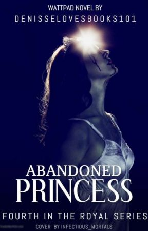Abandoned Princess *COMING SOON* by denisselovesbooks101