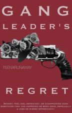 Gang Leader's Regret  by teenxrunaway