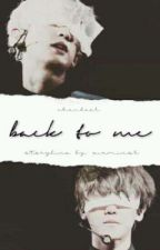 back to me ; [chanbaek] by xiuminsk