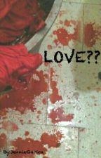 LOVE?? by JennieGarica