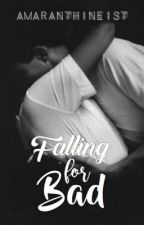 Falling For Bad (completed 🔥) by Amaranthineist