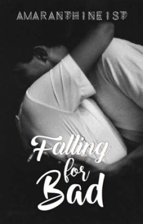Falling For Bad by Amaranthineist