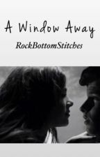 A Window Away |Shailee Fanfic| by RockBottomStitches