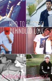 Who To Choose: Rekindled Love by XxGoddessRockyxX