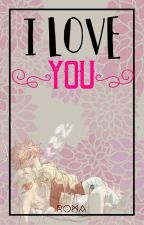 I Love You. [NaLu FanFic] by Roma_Dragneel