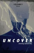 UNCOVER [Destiny Series #3] by valore_id