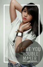 I Love You, Trouble Maker by Ramboyboyboy