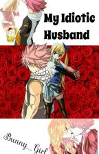 My Idiotic Husband  by Bunny__Girl