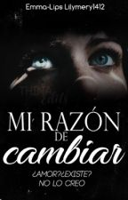 Mi Razón de Cambiar by Lilymery1412