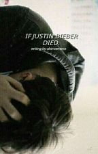 if justin bieber dies by AlstroemeriaBieber