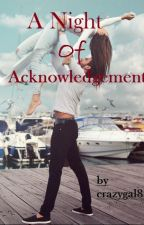 A Night of Acknowledgement (One Shot) by crazygal88