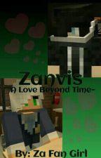 Zanvis! A Love Beyond Time~ by Za_Fan_Girl