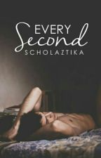 Every Second by scholaztika
