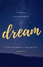 Dreams that able to Fulfill by PaulineBarba