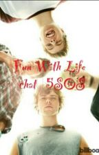 Fun With Life |chat| 5SOS by Fuck_This_Shit