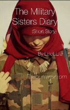 The Military Sisters diary (Short Story) by LalolaLila