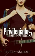 Privilegiados - Tentações Obscuras by comeasyouareleh