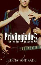 Privilegiados - Tentações Obscuras [HIATO] by comeasyouareleh