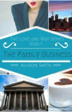 The Family Business: The love and war series [COMPLETED] by kam8907