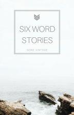 | Six Word Stories | by Artemis--Odarius