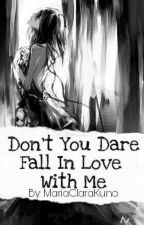 Don't You Dare Fall In Love With Me #Wattys2017 (COMPLETED) by JustIntoHim