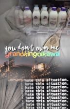 you don't own me » completed by GrandKingOikawa