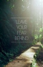 Leave Your Fear Behind  by AmyFerrahFowler