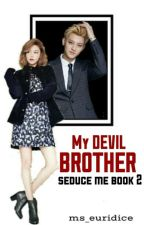 My Devil Brother Seduce Me(book 2) [Ongoing] by Ms_Euridice