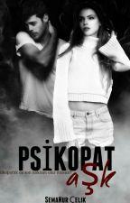 PİSİKOPAT AŞK by Semanurelik423
