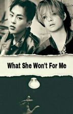 What She Won't For Me by NoraElmasry