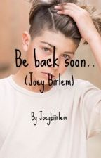 Be back soon ( Joey Birlem )  by JoeyBiirlem