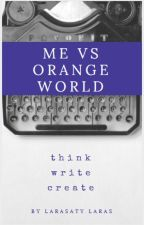 Me VS Orange World by larasatylaras26