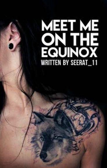 Meet me on the Equinox