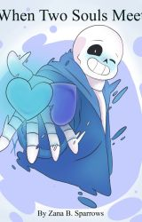 (Sans x Reader) When Two Souls Meet by ZanaBSparrows
