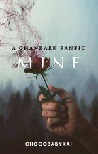 Mine (A ChanBaek/BaekYeol Fanfic) by ChocoBabyKai